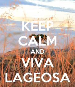 Poster: KEEP CALM AND VIVA LAGEOSA