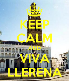 Poster: KEEP CALM AND VIVA LLERENA