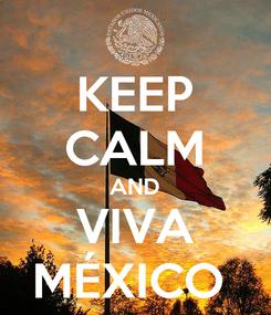 Poster: KEEP CALM AND VIVA MÉXICO