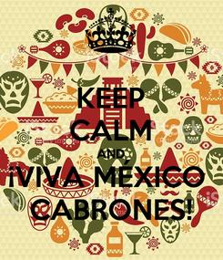 Poster: KEEP CALM AND ¡VIVA MÉXICO  CABRONES!