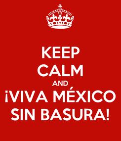 Poster: KEEP CALM AND ¡VIVA MÉXICO SIN BASURA!