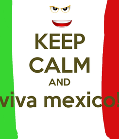 Poster: KEEP CALM AND viva mexico!