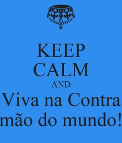 Poster: KEEP CALM AND Viva na Contra mão do mundo!