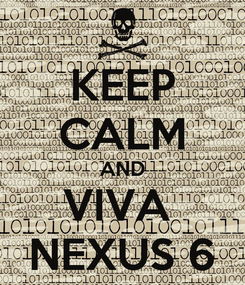 Poster: KEEP CALM AND VIVA  NEXUS 6