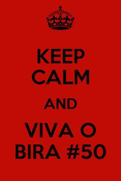 Poster: KEEP CALM AND VIVA O BIRA #50
