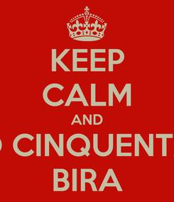 Poster: KEEP CALM AND VIVA O CINQUENTÃO DO BIRA