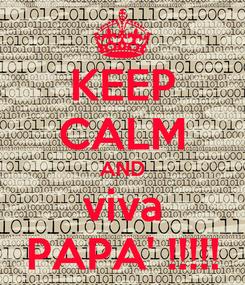 Poster: KEEP CALM AND viva PAPA' !!!!!
