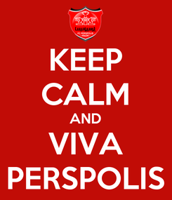 Poster: KEEP CALM AND VIVA PERSPOLIS