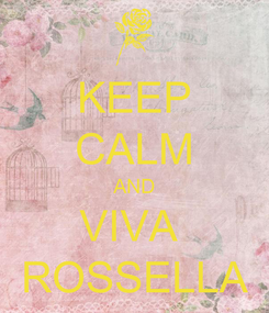 Poster: KEEP CALM AND VIVA  ROSSELLA