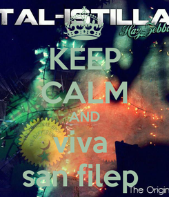 Poster: KEEP CALM AND viva  san filep