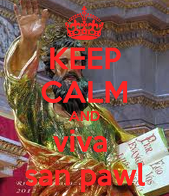 Poster: KEEP CALM AND viva  san pawl