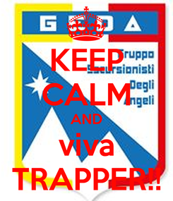 Poster: KEEP CALM AND viva TRAPPER!!