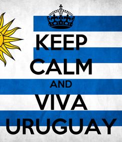 Poster: KEEP CALM AND VIVA URUGUAY
