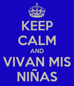 Poster: KEEP CALM AND VIVAN MIS NIÑAS