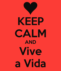 Poster: KEEP CALM AND Vive a Vida