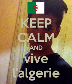 Poster: KEEP CALM AND vive l'algerie