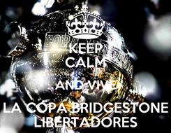 Poster: KEEP CALM AND VIVE LA COPA BRIDGESTONE LIBERTADORES