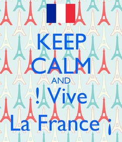 Poster: KEEP CALM AND ! Vive La France ¡