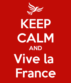 Poster: KEEP CALM AND Vive la  France
