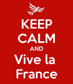 Poster: KEEP CALM AND Vive la  France
