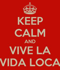 Poster: KEEP CALM AND VIVE LA VIDA LOCA