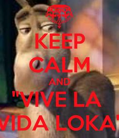 Poster: KEEP CALM AND ''VIVE LA  VIDA LOKA''