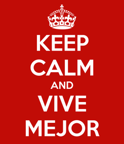Poster: KEEP CALM AND VIVE MEJOR