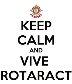 Poster: KEEP CALM AND VIVE  ROTARACT
