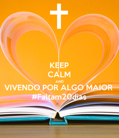 Poster: KEEP CALM AND VIVENDO POR ALGO MAIOR #Faltam20dias