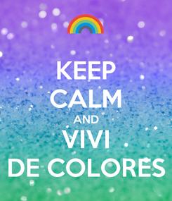 Poster: KEEP CALM AND VIVI DE COLORES