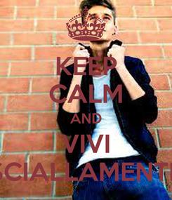 Poster: KEEP CALM AND VIVI SCIALLAMENTE