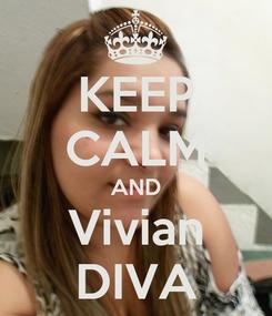 Poster: KEEP CALM AND Vivian DIVA
