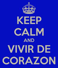 Poster: KEEP CALM AND VIVIR DE CORAZON