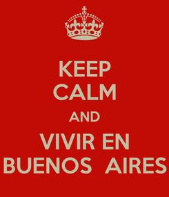 Poster: KEEP CALM AND VIVIR EN BUENOS  AIRES