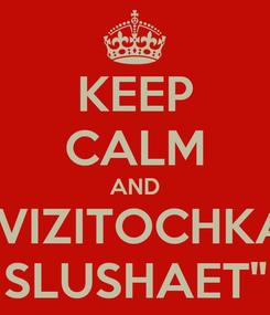 "Poster: KEEP CALM AND ""VIZITOCHKA SLUSHAET"""
