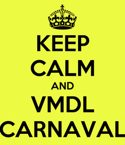 Poster: KEEP CALM AND VMDL CARNAVAL