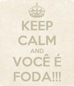 Poster: KEEP CALM AND VOCÊ É FODA!!!