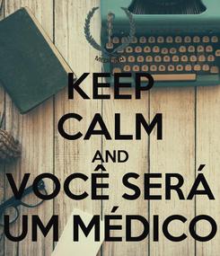 Poster: KEEP CALM AND VOCÊ SERÁ UM MÉDICO