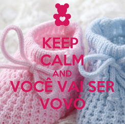 Poster: KEEP  CALM AND VOCÊ VAI SER VOVÓ