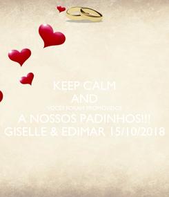 Poster: KEEP CALM AND VOCÊS FORAM PROMOVIDOS A NOSSOS PADINHOS!!! GISELLE & EDIMAR 15/10/2018