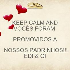 Poster: KEEP CALM AND VOCÊS FORAM  PROMOVIDOS A  NOSSOS PADRINHOS!!! EDI & GI