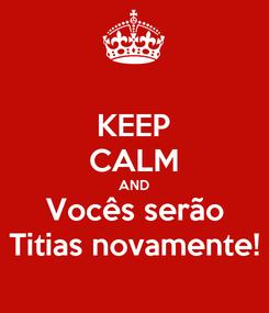 Poster: KEEP CALM AND Vocês serão Titias novamente!