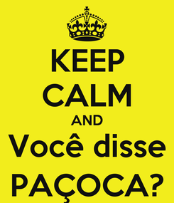Poster: KEEP CALM AND Você disse PAÇOCA?