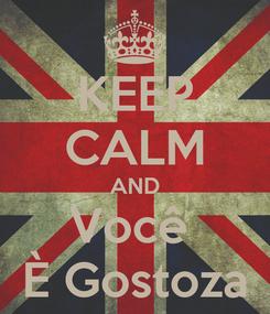 Poster: KEEP CALM AND Você  È Gostoza
