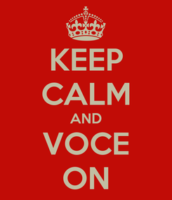 Poster: KEEP CALM AND VOCE ON