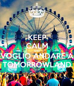 Poster: KEEP CALM AND VOGLIO ANDARE A TOMORROWLAND