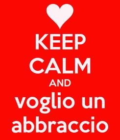 Poster: KEEP CALM AND voglio un abbraccio