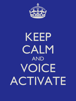 Poster: KEEP CALM AND VOICE ACTIVATE
