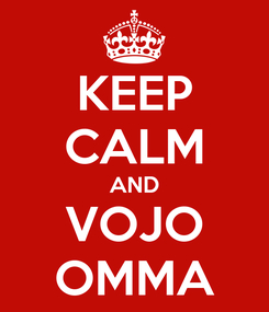 Poster: KEEP CALM AND VOJO OMMA