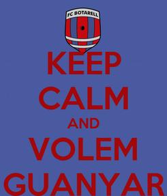 Poster: KEEP CALM AND VOLEM GUANYAR